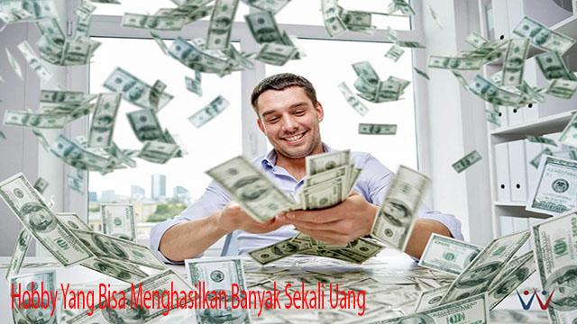 Hobby Yang Bisa Menghasilkan Banyak Sekali Uang