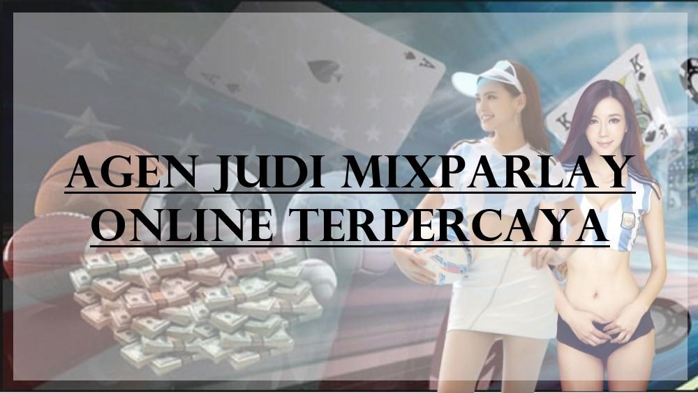 Agen Judi Mixparlay Online Terpercaya