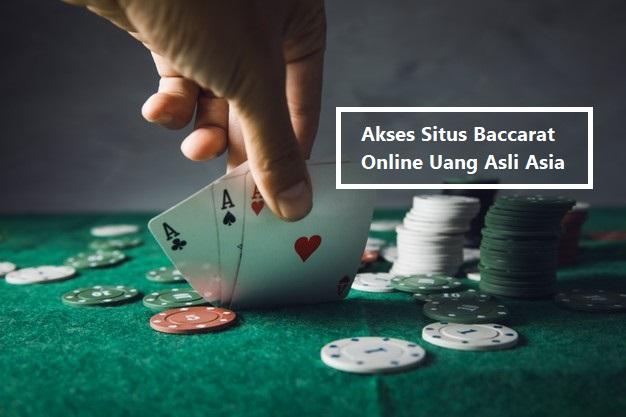 Akses Situs Baccarat Online Uang Asli Asia
