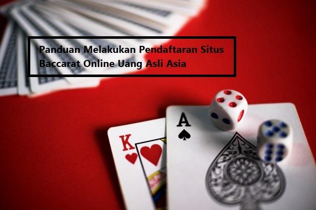 Panduan Melakukan Pendaftaran Situs Baccarat Online Uang Asli Asia