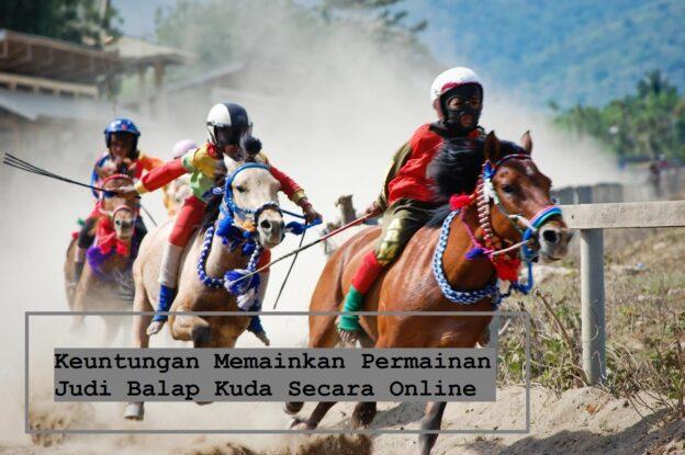 Keuntungan Memainkan Permainan Judi Balap Kuda Secara Online